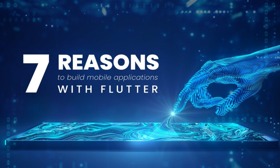 blog post cover: 7 reasons to build mobile applications with Flutter